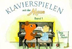 Spiel ohne Noten / Klavierspielen mit der Maus Bd.1 - Schwedhelm, Bettina