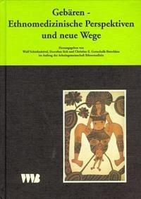 Gebären. Ethnomedizinische Perspektiven und neue Wege - Schiefenhövel, Wulf / Sich, Dorothea / Gottschalk-Batschkus, Christine E (Hgg.)