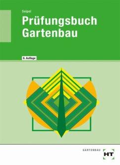 Prüfungsbuch Gartenbau - Seipel, Holger