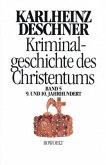 9. und 10. Jahrhundert / Kriminalgeschichte des Christentums Bd.5