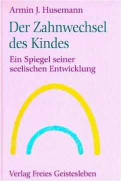 Der Zahnwechsel des Kindes - Husemann, Armin J.