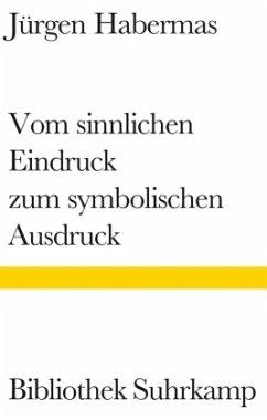 Vom sinnlichen Eindruck zum symbolischen Ausdruck - Habermas, Jürgen