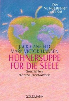Hühnersuppe für die Seele - Canfield, Jack; Hansen, Mark V.