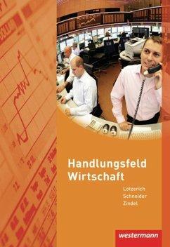 Handlungsfeld Wirtschaft. Schülerband - Lötzerich, Roland; Schneider, Peter J.; Zindel, Manfred