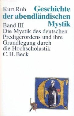 Die Mystik des deutschen Predigerordens und ihre Grundlegung durch die Hochscholastik / Geschichte der abendländischen Mystik, 4 Bde. Bd.3 - Ruh, Kurt