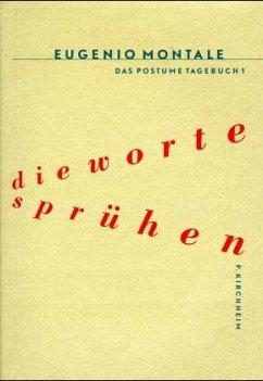 Das Posthume Tagebuch / Die Worte sprühen - Montale, Eugenio