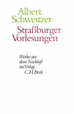 Straßburger Vorlesungen / Werke aus dem Nachlaß - Schweitzer, Albert