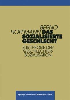 Das sozialisierte Geschlecht - Hoffmann, Berno