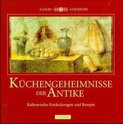 Küchengeheimnisse der Antike - Dalby, Andrew; Grainger, Sally