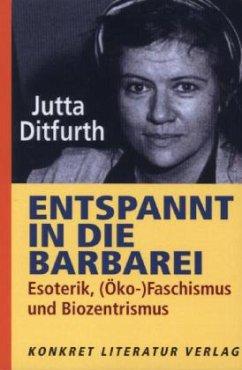 Entspannt in die Barbarei - Ditfurth, Jutta
