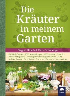 Die Kräuter in meinem Garten - Hirsch, Siegrid; Grünberger, Felix