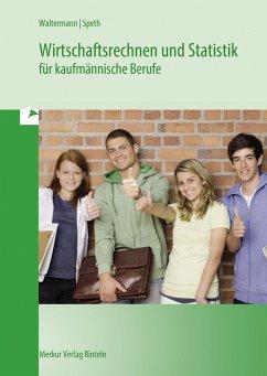 Wirtschaftsrechnen und Statistik für kaufmännische Berufe - Waltermann, Aloys; Speth, Hermann; Beck, Theo