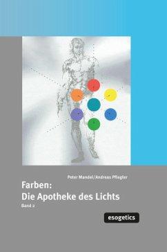 Farben: Die Apotheke des Lichtes II - Mandel, Peter; Pflegler, Andreas