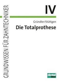 Die Totalprothese IV - Gründler, Horst; Stüttgen, Ulrich