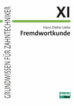Fremdwortkunde für Zahntechniker-Fachklassen - Uebe, Hans-Dieter
