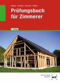 Prüfungsbuch für Zimmerer - Amann, Martin; Augner, Stefan; Berges, Axel; Kaucher, Mario; Röder, Lutz