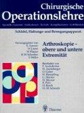 Arthroskopie, obere und untere Extremität / Chirurgische Operationslehre Bd.10/2