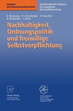 Nachhaltigkeit, Ordnungspolitik und freiwillige Selbstverpflichtung - Rennings, Klaus; Brockmann, Karl L.; Koschel, Henrike