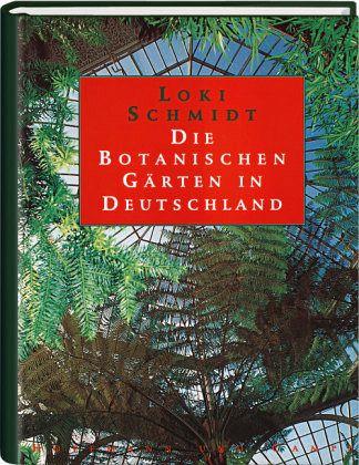 die botanischen g rten in deutschland von loki schmidt buch b. Black Bedroom Furniture Sets. Home Design Ideas
