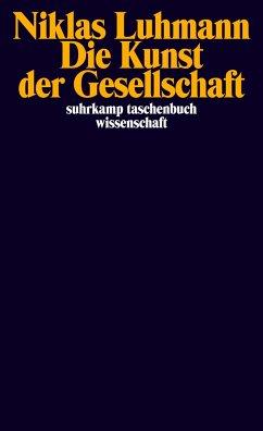Die Kunst der Gesellschaft - Luhmann, Niklas