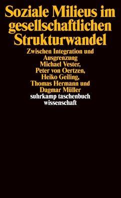 Soziale Milieus im gesellschaftlichen Strukturwandel - Vester, Michael; Oertzen, Peter von; Geiling, Heiko; Hermann, Thomas; Müller, Dagmar