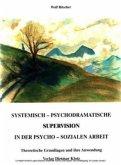 Systemisch-psychodramatische Supervision in der psycho-sozialen Arbeit