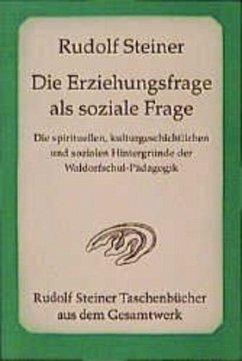 Die Erziehungsfrage als soziale Frage - Steiner, Rudolf