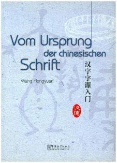 Vom Ursprung der Chinesischen Schrift - Wang Hongyuan