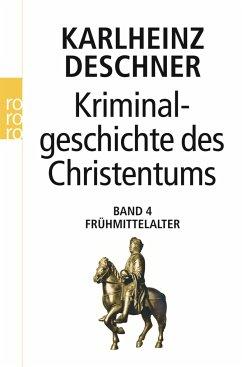 Kriminalgeschichte des Christentums 4. Frühmittelalter - Deschner, Karlheinz