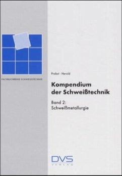 Kompendium der Schweißtechnik 2. Schweißmetallurgie - Probst, Reinhard; Herold, Horst
