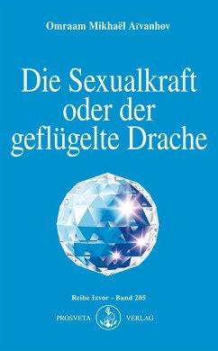 Die Sexualkraft oder der geflügelte Drache - Aivanhov, Omraam M.