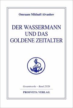 Der Wassermann und das Goldene Zeitalter - Aivanhov, Omraam M.