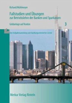 Fallstudien und Übungen zur Betriebslehre der Banken und Sparkassen / Geldanlage auf Konten - Richard, Willi; Mühlmeyer, Jürgen