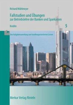 Fallstudien und Übungen zur Betriebslehre der Banken und Sparkassen / Kredite - Richard, Willi; Mühlmeyer, Jürgen