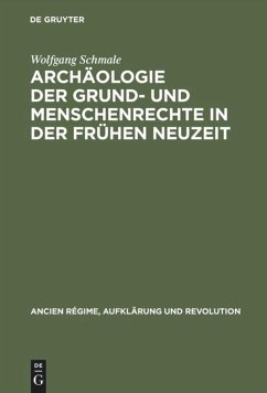 Archäologie der Grund- und Menschenrechte in der Frühen Neuzeit - Schmale, Wolfgang
