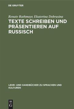 Texte schreiben und präsentieren auf Russisch - Rathmayr, Renate; Dobrusina, Ekaterina