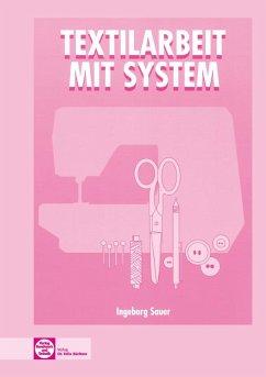 Textilarbeit mit System - Sauer, Ingeborg