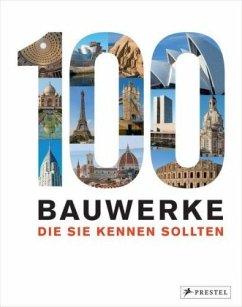 100 Bauwerke, die Sie kennen sollten - Kuhl, Isabel; Heine, Florian