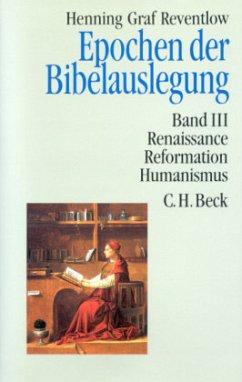Renaissance, Reformation, Humanismus / Epochen der Bibelauslegung Bd.3 - Reventlow, Henning Graf