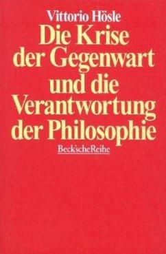 Die Krise der Gegenwart und die Verantwortung der Philosophie - Hösle, Vittorio