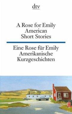 A Rose for Emily. American Short Stories; Eine Rose für Emily. Amerikanische Kurzgeschichten
