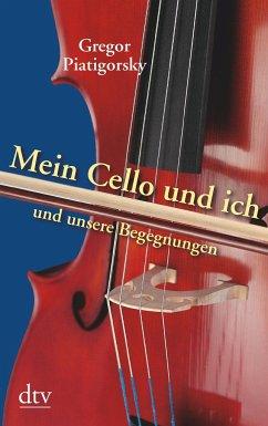 Mein Cello und ich und unsere Begegnungen - Piatigorsky, Gregor