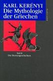 Die Mythologie der Griechen 2. Die Heroen-Geschichten