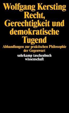 Recht, Gerechtigkeit und demokratische Tugend - Kersting, Wolfgang