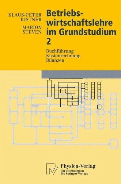 Betriebswirtschaftslehre im Grundstudium 2 - Kistner, Klaus-Peter; Steven, Marion