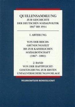 Von der Reichsgründungszeit bis zur Kaiserlichen Sozialbotschaft (1867-1881) / Quellensammlung zur Geschichte der deutschen Sozialpolitik 1867 bis 1914 Abt.1, Bd.2