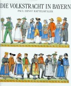 Die Volkstracht in Bayern - Rattelmüller, Paul E.