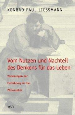 Vom Nutzen und Nachteil des Denkens für das Leben - Liessmann, Konrad Paul
