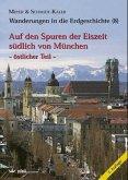 Auf den Spuren der Eiszeit südlich von München, östlicher Teil / Wanderungen in die Erdgeschichte Bd.8