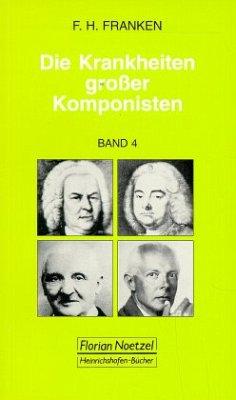 Georg Friedrich Händel, Johann Sebastian Bach, Anton Bruckner, Hugo Wolf, Bela Bartok, Robert Schumann (Ergänzung zu Ban / Die Krankheiten großer Komponisten Bd.4 - Franken, Franz H.